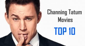 Channing Tatum Movies: 10 Best Channing Tatum Movies | Worst to Best