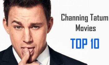 Channing Tatum Movies: 10 Best Channing Tatum Movies   Worst to Best