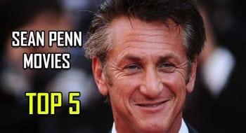 Sean Penn Movies: The Best Sean Penn Movies Top 5